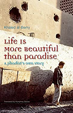 Life Is More Beautiful Than Paradise: A Jihadist's Own Story 9789774162947