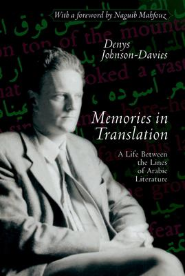 Memories in Translation: A Life Between the Lines of Arabic Literature 9789774249389