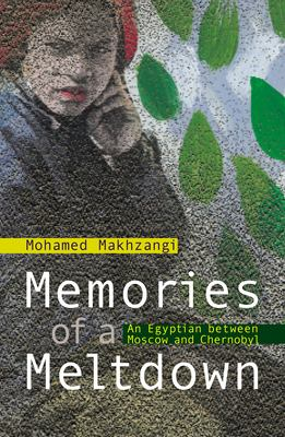 Memories of a Meltdown: An Egyptian Between Moscow and Chernobyl 9789774249693