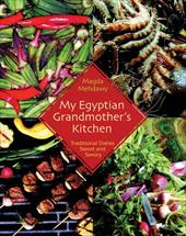 My Egyptian Grandmother's Mother Kitchen: Traditional Dishes Sweet and Savory 8617304