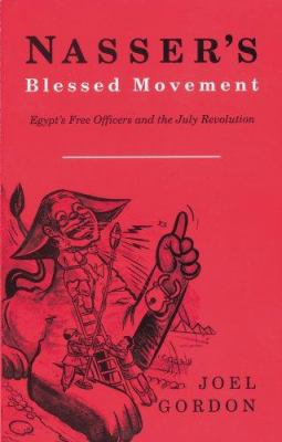 Nasser's Blessed Movement: Egypt's Free Officers and the July Revolution 9789774244100