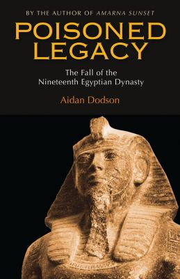 Poisoned Legacy: The Decline and Fall of the Nineteenth Egyptian Dynasty 9789774163951