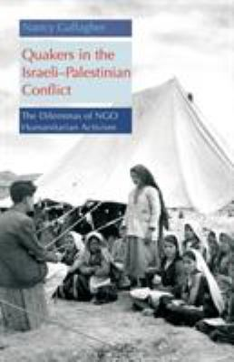 Quakers in the Israeli-Palestinian Conflict: The Dilemmas of NGO Humanitarian Activism 9789774161056