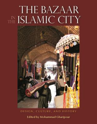 The Bazaar in the Islamic City: Design, Culture, and History 9789774165290
