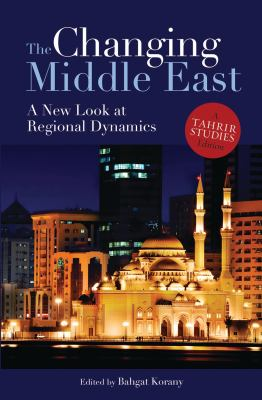 The Changing Middle East: A New Look at Regional Dynamics 9789774163531