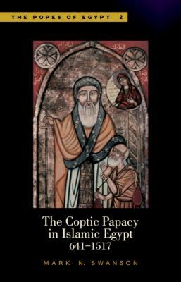 The Coptic Papacy in Islamic Egypt (641-1517) 9789774160936