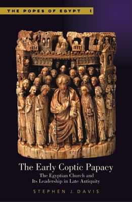 The Early Coptic Papacy: The Egyptian Church and Its Leadership in Late Antiquity 9789774248306