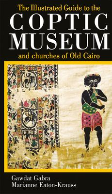 The Illustrated Guide to the Coptic Museum and Churches of Old Cairo 9789774160073