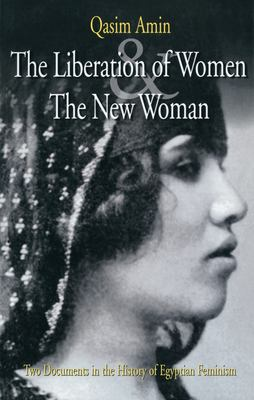 The Liberation of Women and the New Woman: Two Documents in the History of Egyptian Feminism 9789774245671