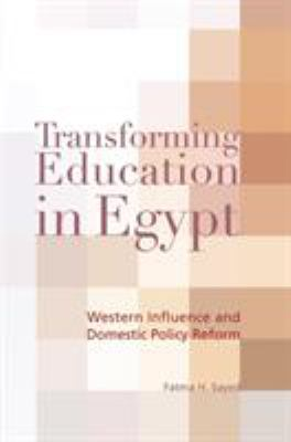 Transforming Education in Egypt: Western Influence and Domestic Policy Reform 9789774160165