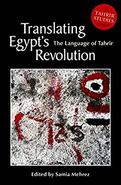 Translating Egypt's Revolution: The Language of Tahrir 9789774165337