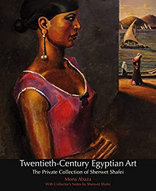 Twentieth-Century Egyptian Art: The Private Collection of Sherwet Shafei 9789774163944