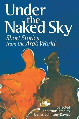 Under the Naked Sky: Short Stories from the Arab World 9789774246043