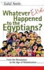 Whatever Else Happened to the Egyptians?: From the Revolution to the Age of Globalization 9789774248191