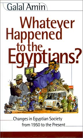 Whatever Happened to the Egyptians?: Changes in Egyptian Society from 1950 to the Present 9789774245596