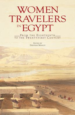 Women Travelers in Egypt: From the Eighteenth to the Twenty-First Century 9789774164859