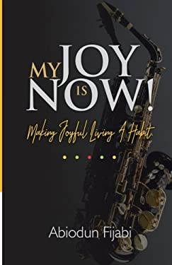 My Joy Is Now!: Making Joyful Living A Habit