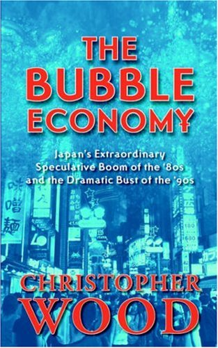 The Bubble Economy: Japan's Extraordinary Speculative Boom of the '80s and the Dramatic Bust of the '90s 9789793780122