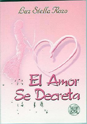 El Amor Se Decreta 9789803690731