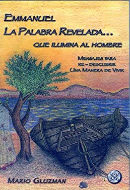 Emmanuel, La Palabra Revelada Que Ilumina Al Hombre: Mensajes Para Redescubrir Una Manera de Vivir 9789803690700