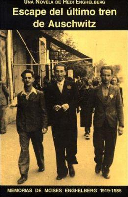 Escape del Ultimo Tren de Auschwitz: Memorias y Notas de Moises Enghelberg 1919-1985 9789800759790