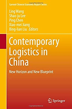 Contemporary Logistics in China: New Horizon and New Blueprint (Current Chinese Economic Report Series)