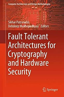 Fault Tolerant Architectures for Cryptography and Hardware Security (Computer Architecture and Design Methodologies)