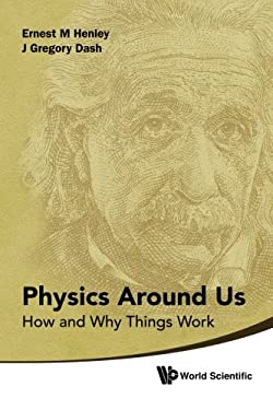 Physics Around Us: How and Why Things Work 9789814350631