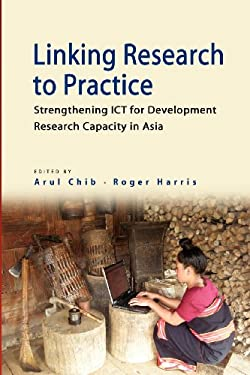 Linking Research to Practice: Strengthening Ict for Development Research Capacity in Asia 9789814380003