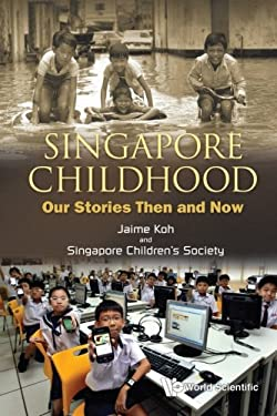 Singapore Childhood: Our Stories Then and Now 9789814390774