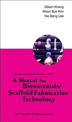 A Manual for Biomaterials/Scaffold Fabrication Technology 9789812705952