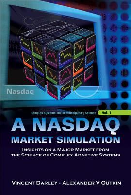 A NASDAQ Market Simulation: Insights on A Major Market from the Science of Complex Adaptive Systems 9789812700018
