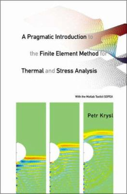 A Pragmatic Introduction to the Finite Element Method for Thermal and Stress Analysis: With the MATLAB Toolkit SOFEA 9789812704115
