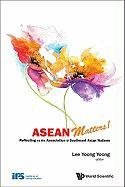 ASEAN Matters!: Reflecting on the Association of Southeast Asian Nations 9789814335065