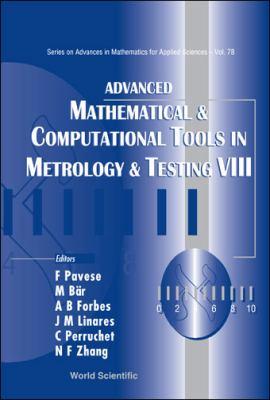 Advanced Mathematical & Computational Tools in Metrology & Testing VIII 9789812839510