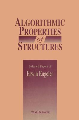 Algorithmic Properties of Structures: Selected Papers of E Engeler 9789810208721