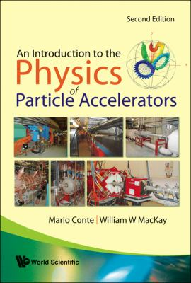 An Introduction to the Physics of Particle Accelerators 9789812779618