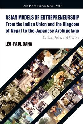 Asian Models of Entrepreneurship: From the Indian Union and the Kingdom of Nepal to the Japanese Archipelago 9789812568786