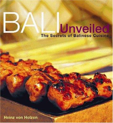 Bali Unveiled: The Secrets of Balinese Cuisine 9789812326973