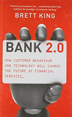 Bank 2.0: How Customer Behavior and Technology Will Change the Future of Financial Services 9789814302074