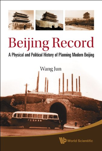 Beijing Record: A Physical and Political History of Planning Modern Beijing 9789814295727