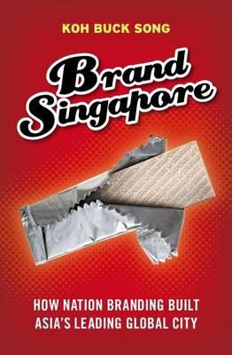Brand Singapore: How Nation Branding Built Asia's Leading Global City