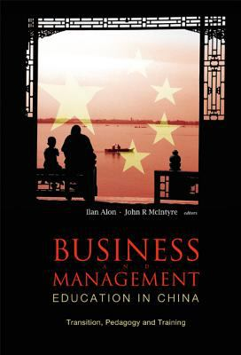 Business and Management Education in China: Transition, Pedagogy and Training 9789812563224