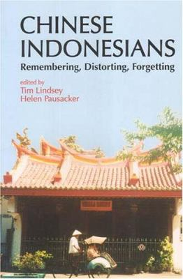 Chinese Indonesians: Remembering, Distorting, and Forgetting 9789812302861