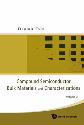 Compound Semiconductor Bulk Materials and Characterizations: Volume 2 9789812835055