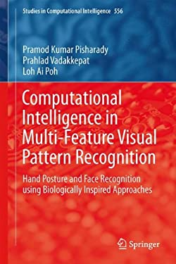Computational Intelligence in Multi-Feature Visual Pattern Recognition: Hand Posture and Face Recognition using Biologically Inspired Approaches (Stud