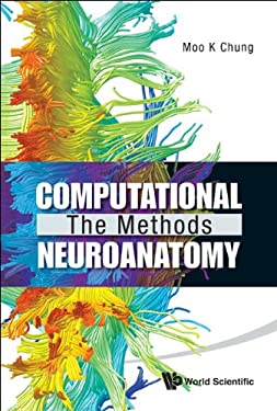 Computational Neuroanatomy: The Methods 9789814335430