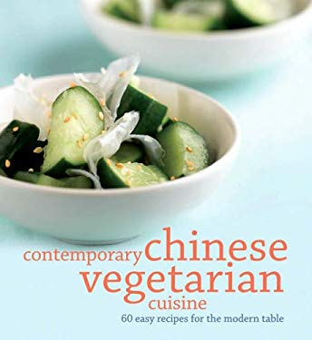 Contemporary Chinese Vegetarian Cuisine: 60 Easy Recipes for the Modern Table 9789812612199