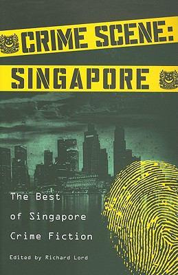 Crime Scene: Singapore: The Best of Singapore Crime Fiction 9789810854379