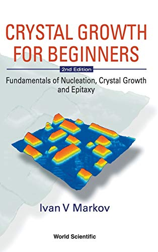 Crystal Growth for Beginners: Fundamentals of Nucleation, Crystal Growth and Epitaxy (2nd Edition) 9789812382450